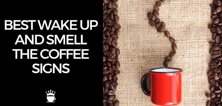 Best Wake Up and Smell the Coffee Signs