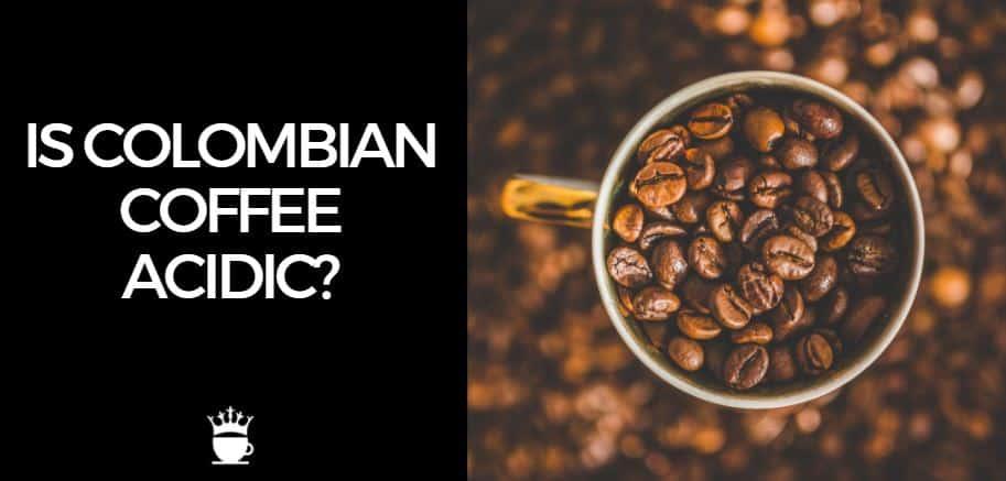 Is Colombian Coffee Acidic