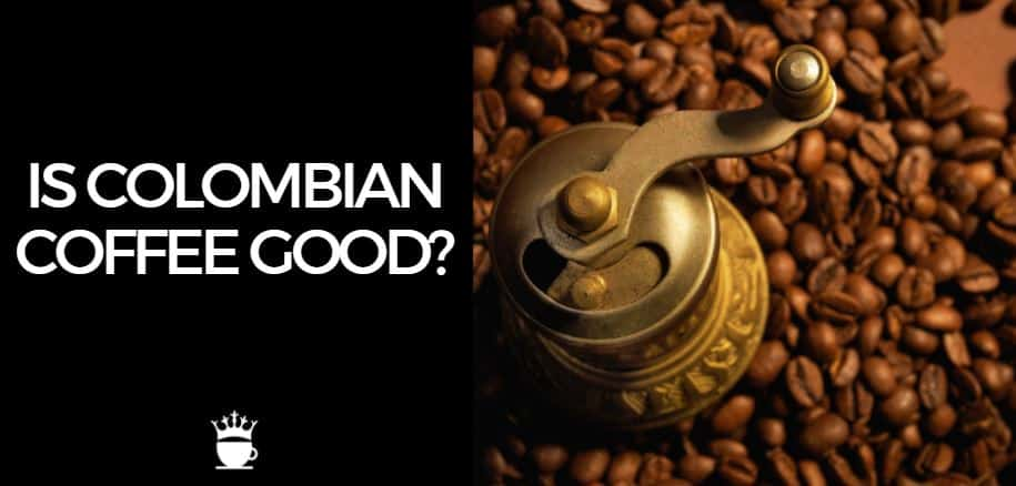 Is Colombian Coffee Good