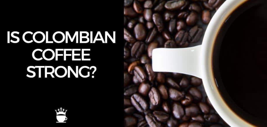 Is Colombian Coffee Strong