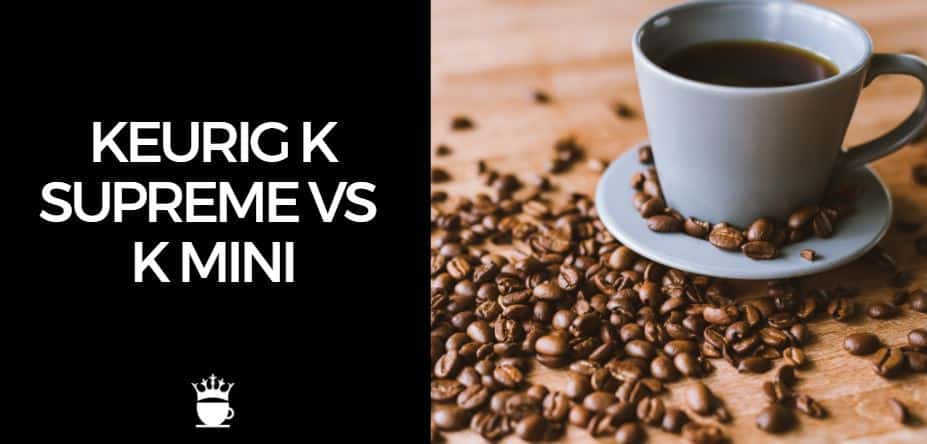 Keurig K Supreme vs Mini