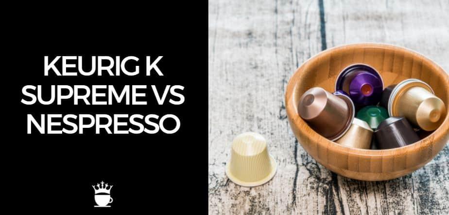 Keurig K Supreme vs Nespresso