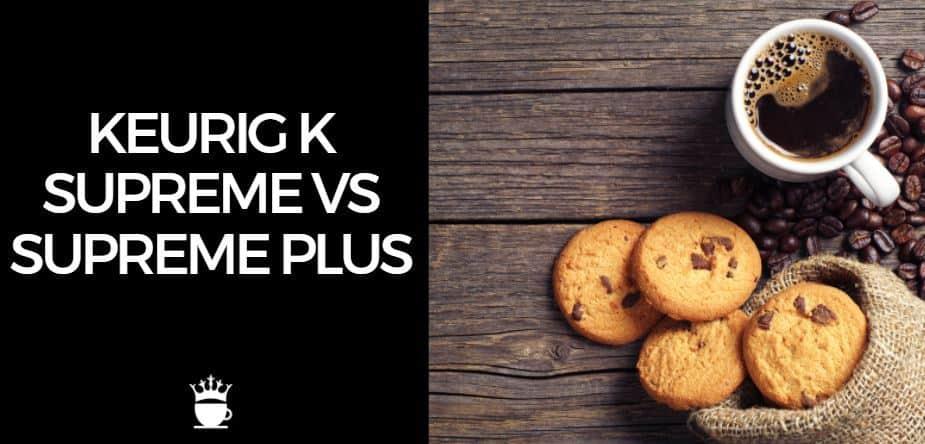 Keurig K Supreme vs Supreme Plus